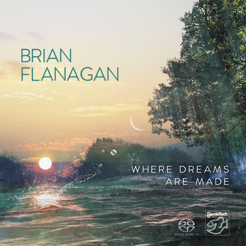 BRIAN FLANAGAN - Where Dreams Are Made • SACD (Mch+2ch)